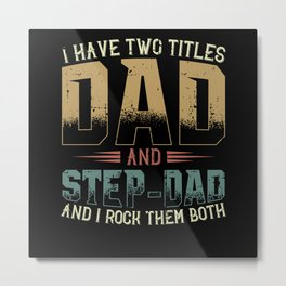 I have two titles dad and step-dad and I Metal Print