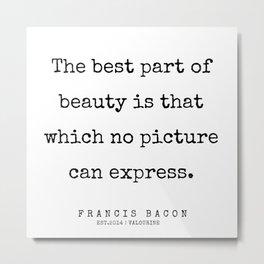 47     Francis Bacon Quotes   200205 Metal Print