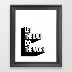 Let the ball do the work Framed Art Print