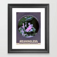 Meaningless Framed Art Print