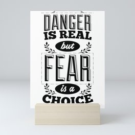 Danger is real, but fear is a choice Mini Art Print