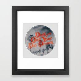 Don't Quit Your Day Dream Framed Art Print