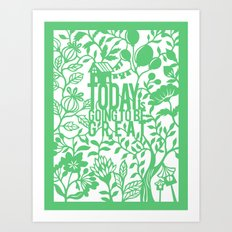 Today is going to be grest Art Print