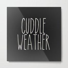 Cuddle Weather Metal Print