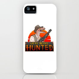 We're Being Hunted iPhone Case