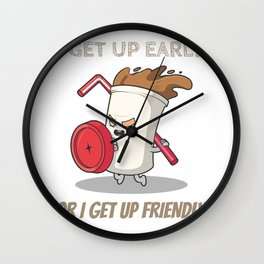 I Get Up Early Or I Get Up Friendly Wall Clock
