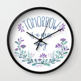 Tomorrow Is A New Day Wall Clock
