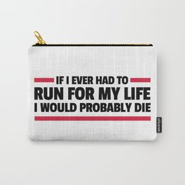 Run For My Life Funny Quote Carry-All Pouch
