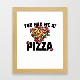 You had me at pizza Framed Art Print