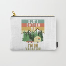 Don't Bother Me I'm On Vacation Holiday Adventure Traveling Camping Camper Carry-All Pouch