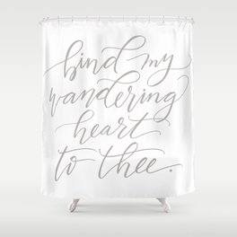Bind My Wandering Heart To Thee Shower Curtain