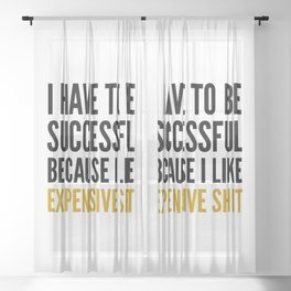 I HAVE TO BE SUCCESSFUL BECAUSE I LIKE EXPENSIVE SHIT Sheer Curtain