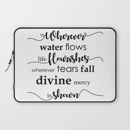 Wherever water flows life flourishes - Wherever tears fall divine mercy is shown Laptop Sleeve