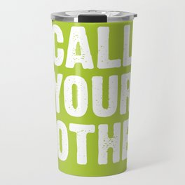 Call your mother- Lime Green Travel Mug