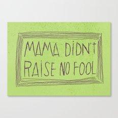 No Fool Canvas Print