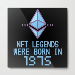 NFT Legends Were Born In 1975 Funny Crypto Metal Print