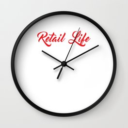 Retail Life Nine to Five Would've Been Too Easy T-shirt Wall Clock