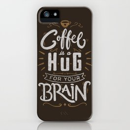 Coffee Is A Hug For The Brain iPhone Case