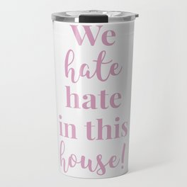 We hate hate in this house white-pink Travel Mug