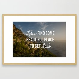 """""""Let's Find Some Beautiful Place to Get Laid"""" Framed Art Print"""