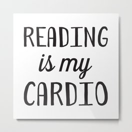 Reading is my Cardio Metal Print