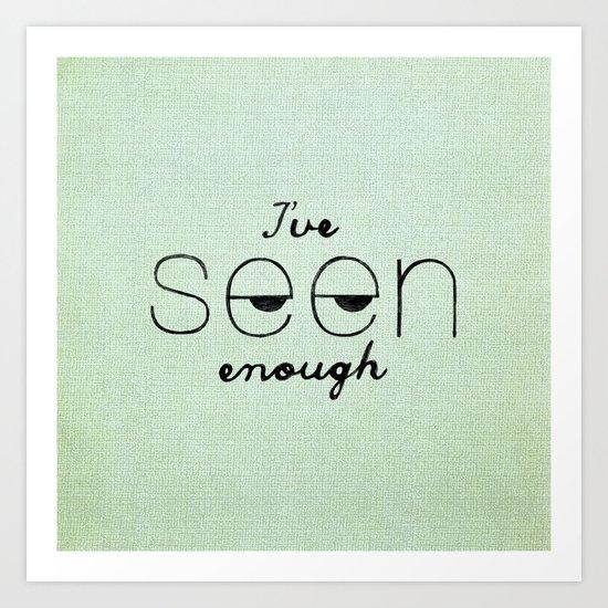 I've Seen Enough. Art Print