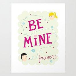 Be mine forever Art Print
