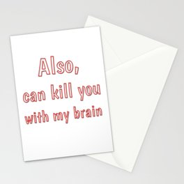 Also, can kill you with my brain Stationery Cards