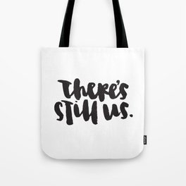 There's still us. Tote Bag
