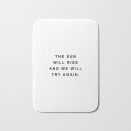The sun will rise and we will try again Bath Mat