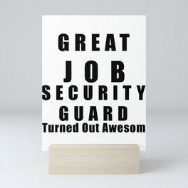 Great Job Security guard Funny Mini Art Print