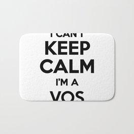I cant keep calm I am a VOS Bath Mat