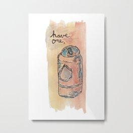 Have One. Metal Print