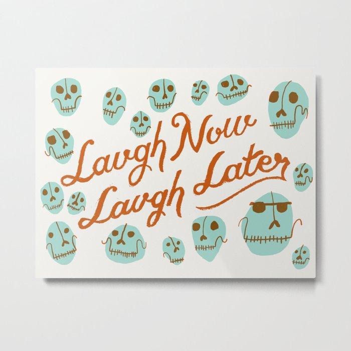 Laugh Now Laugh Later Metal Print