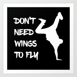 Don't Need Wings To Fly Breakdance Art Print
