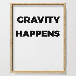 Funny & Awesome Gravity Tshirt Design Gravity Happens Serving Tray