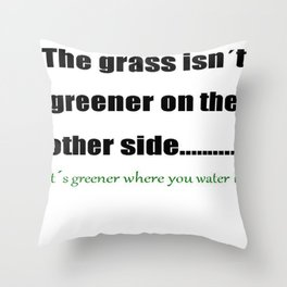 The Grass Is Greener Where You Water It Throw Pillow