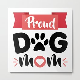 Proud dog mom Metal Print
