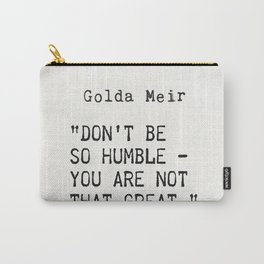"""Don't be so humble - you are not that great."" Golda Meir Carry-All Pouch"