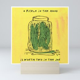 A Pickle in the Hand Is Worth Two in the Jar Mini Art Print