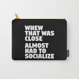 Whew That Was Close Almost Had To Socialize (Black & White) Carry-All Pouch