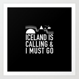 Iceland Is Calling And I Must Go Art Print