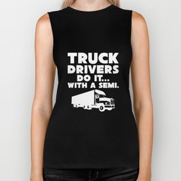 Truck Drivers Do It With a Semi Funny Raunchy T-Shirt Biker Tank