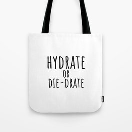 Hydrate or die-drate Tote Bag