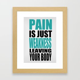 Pain is just weakness leaving the body Inspirational Fitness Quote Framed Art Print