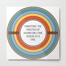 Monotony The practice of having only one spouse at a time Metal Print