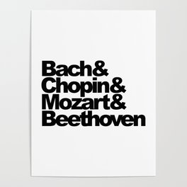 Bach and Chopin and Mozart and Beethoven Poster