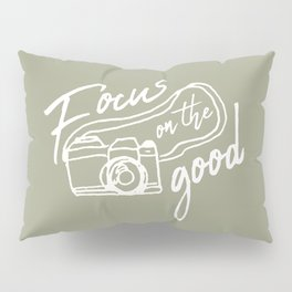 Focus on the Good Photography Pillow Sham