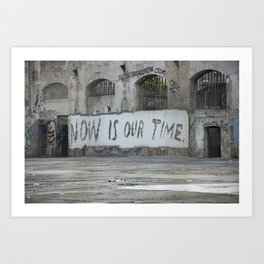 Now is our time Art Print