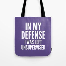 In My Defense I Was Left Unsupervised (Ultra Violet) Tote Bag